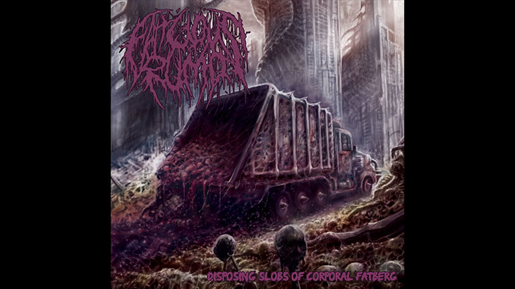 Fatuous Rump アルバム「Disposing Slobs of Corporal Fatberg」リリース