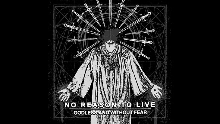 No Reason to Live アルバム「Godless and Without Fear」公開