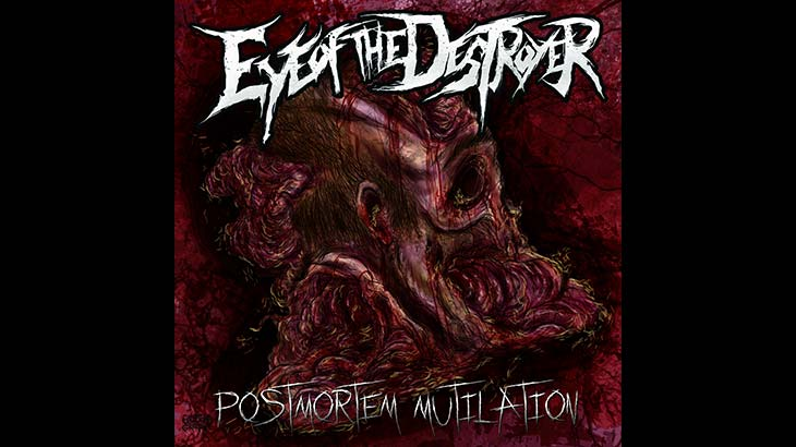 Eye of the Destroyer 新曲「Postmortem Mutilation」リリース